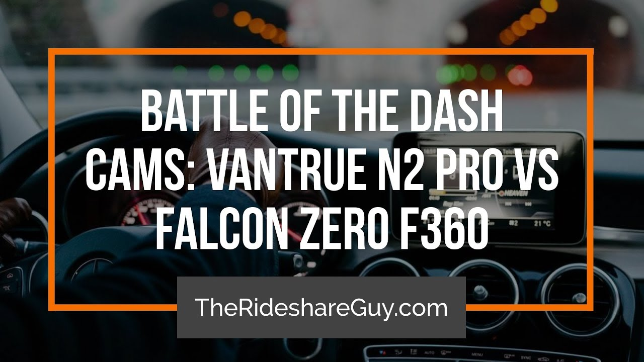 Battle Of The Dash Cams Vantrue N2 Pro Vs Falcon Zero F360
